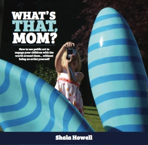 BookCover for What's That, Mom: How to use public art to engage your children with the world around them... without being an artist yourself by Shala Howell