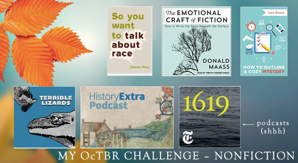 collage of non-fiction reading goals includes three podcasts: Terrible Lizards, HistoryExtra, and 1619, as well as three books: So You Want to Talk about Race by Ijeoma Oluo, The Emotional Craft of Fiction by Donald Maass, and How to Outline a Cozy Mystery by Sara Rosetti.